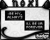 Always n Forever BADGES