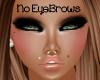 No EyeBrows!!