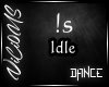 V/ Idle Dance.. =)