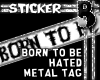 Born to be hated Tag