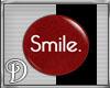 *D*Smile Badge