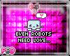 {B} Robots Need Love Too