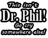 Not Dr. Phil!