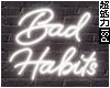 Bad Habits Neon Sign