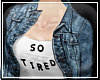 SO TIRED\\