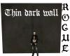{R}Thin dark wall