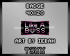 !TX - Like A Boss Badge