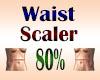 Waist Scaler 80%