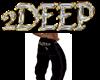 2DEEP PANTS