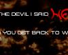 Tell the devil I said...