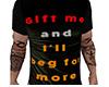 Gift Beg For More Shirt