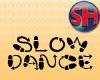 [SH] Slow Dance