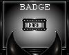 {D} DARK Collar Badge