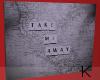""" Take Me Away"