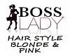 ~BOSS~LADY~BLONDE&PINK