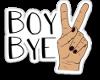 Boy BYE!