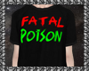 ~F~ Tee- Fatal Poison