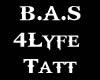 B.A.S 4Lyfe Tatt