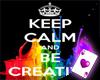 Keep Calm & Be Creative