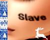 BB}SLAVE FACE TATT
