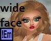 !Em Wide Face Scaler