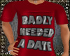 Badly Needed Date TShirt