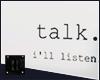 ii| Talk, I'll listen.