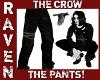 THE CROW PANTS!