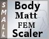 Body Scaler FEM Matt S