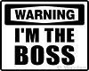 Warning IM THE BOSS
