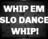 WHIP EM SLO DANCE