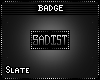 'S Sadist Badge