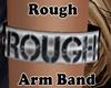 Rough Arm Band