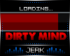 J| Loading..Dirty Mind