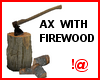 !@ Ax with firewood