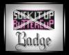 Suck it Up Buttercup BDG