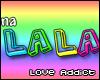 You make me wanna LaLa!