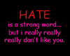 Hate is a strong word...