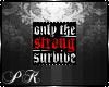 Only the Strong Survives