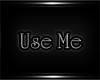 Use Me Sign