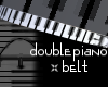 Double Piano Belt