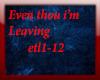even thou i'm leavin