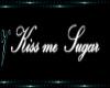 !V* Kiss me Sugar Sign
