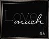 Love........Much