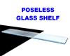 GLASS SHELF POSELESS