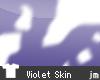 jm  Violet Skin