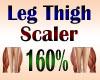 Leg Thigh Scaler 160%