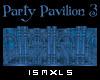 [ISM]PARTY PAVILION 3