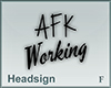 Headsign AFK Working