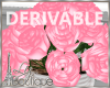 DERIVABLE ROSES